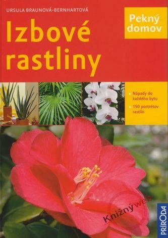 Ursula Braun-Bernhart: Izbové rastliny - Pekný domov cena od 241 Kč