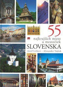 Jozef Leikert: 55 najkrajších miest a mestečiek Slovenska cena od 297 Kč