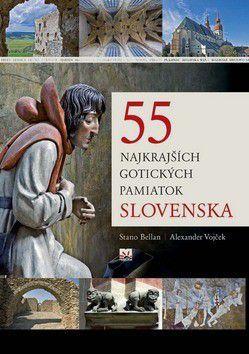 Stanislav Bellan, Alexander Vojček: 55 najkrajších gotických pamiatok Slovenska cena od 297 Kč