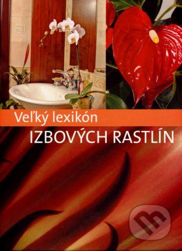 Veľký lexikon izbových rastlín - Kolektív autorov cena od 246 Kč