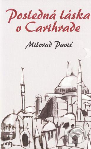 Milorad Pavić: Posledná láska v Carihrade cena od 230 Kč