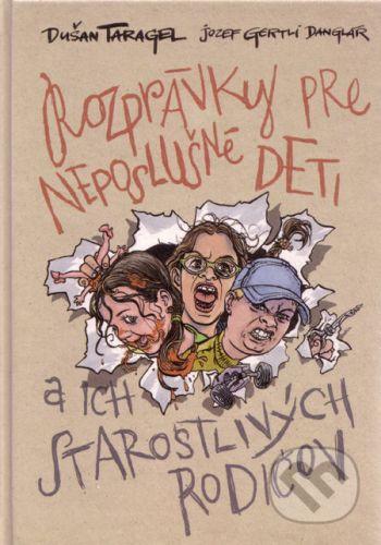 Jozef Gertli Danglár: Rozprávky pre neposlušné deti a ich neposlušných rodičov cena od 223 Kč