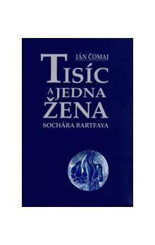 Ján Čomaj: Tisíc a jedna žena sochára Bartfaya cena od 179 Kč