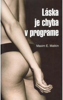 Maxim E. Matkin: Láska je chyba v programe cena od 216 Kč