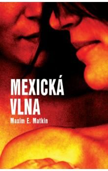 Maxim E. Matkin: Mexická vlna cena od 231 Kč