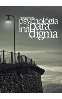 Emil Komárik: Psychológia iná paradigma cena od 156 Kč