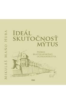 Mikuláš Maňo Huba: Ideál Skutočnosť Mýtus cena od 74 Kč