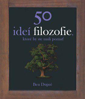 Ben Dupré: Filozofia 50 myšlienok, ktoré by ste mali poznať cena od 300 Kč