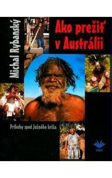 Michal Rybanský: Ako prežiť v Austrálii cena od 181 Kč