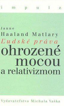 Janne Haaland Matlary: Ľudské práva ohrozené mocou a relativizmom cena od 197 Kč