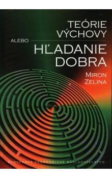 Miron Zelina: Teórie výchovy alebo hľadanie dobra cena od 279 Kč