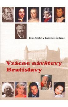 Ladislav Švihran, Ivan Szabó: Vzácne návštevy Bratislavy cena od 206 Kč