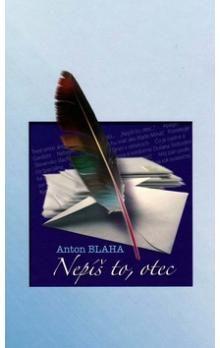 Anton Blaha: Nepíš to, otec cena od 156 Kč