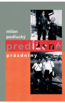 Milan Podlucký: Predĺžené prázdniny cena od 159 Kč