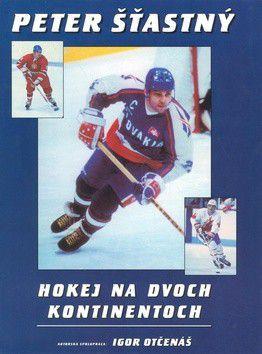 Peter Šťastný, Igor Otčenáš: Hokej na dvoch kontinentoch cena od 214 Kč