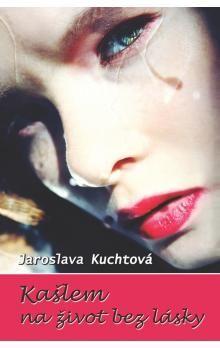 Jaroslava Kuchtová: Kašlem na život bez lásky cena od 51 Kč