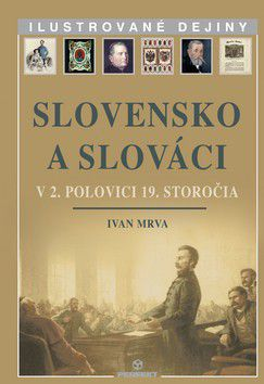 Ivan Mrva: Slovensko a Slováci v 2. polovici 19. storočia cena od 256 Kč