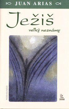 Juan Arias: Ježiš veľký neznámy cena od 61 Kč