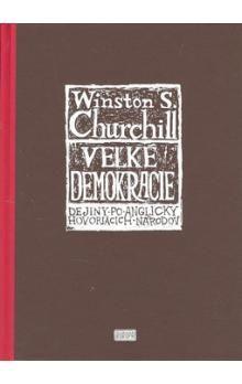 Winston Spencer Churchill: Veľké demokracie - Dejiny po anglicky hovoriacich národov cena od 295 Kč