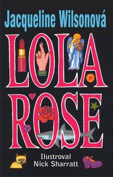 Jacqueline Wilsonová: Lola Rose - Jacqueline Wilsonová cena od 191 Kč