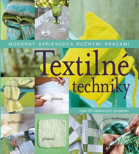 Textilné techniky - Moderný sprievodca ručnými prácami cena od 692 Kč