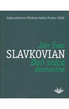 Ján Slavkovian Švec: Daň srdca domovine cena od 190 Kč
