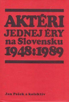 Jan Pešek: Aktéri jednej éry na Slovensku 1948 : 1989 cena od 307 Kč