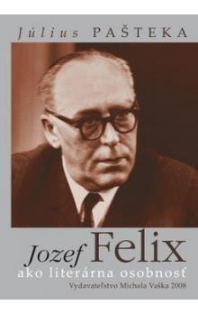 Július Pašteka: Jozef Felix ako literárna osobnosť cena od 255 Kč