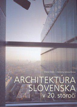 Henrieta Moravčíková, Matúš Dulla: Architektúra Slovenska v 20.storočí cena od 998 Kč