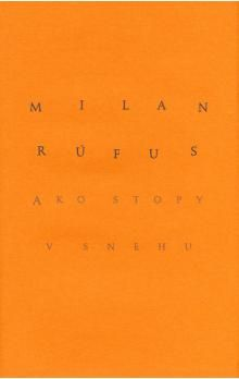 Milan Rúfus: Ako stopy v snehu cena od 185 Kč