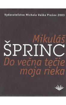 Mikuláš Šprinc: Do večna tečie moja rieka