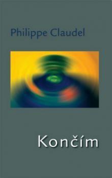 Philippe Claudel: Končím cena od 115 Kč