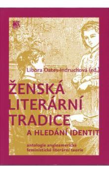 Libora Oates-Indruchová: Ženská literární tradice a hledání identit cena od 291 Kč