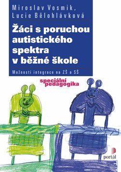 Miroslav Vosmik, Lucie Bělohlávková: Žáci s poruchou autistického spektra v běžné škole cena od 323 Kč