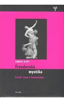Samuel Slipp: Freudovská mystika - Freud, ženy a feminismus cena od 205 Kč