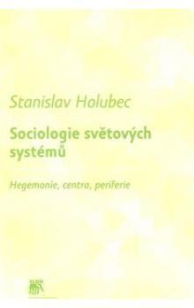 Stanislav Holubec: Sociologie světových systémů cena od 178 Kč