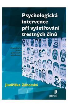 Jindřiška Záhorská: Psychologická intervence při vyšetřování trestných činů cena od 182 Kč