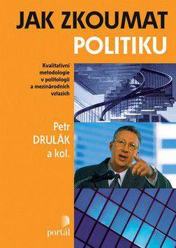 Petr Drulák: Jak zkoumat politiku cena od 266 Kč