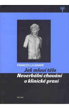 Frances La Barre: Jak mluví tělo - Neverbální chování v klinické praxi cena od 198 Kč