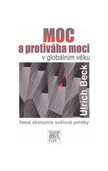 Ulrich Beck: Moc a protiváha moci v globálním věku cena od 252 Kč