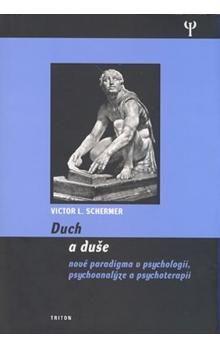 Viktor Schermer: Duch a duše - Nové paradigma v psychologii, psychoanalýze a psychoterapii cena od 240 Kč