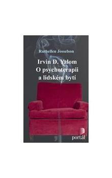 Ruthellen Josselson: Irvin D.Yalon O psychoterapii a lidském bytí cena od 130 Kč