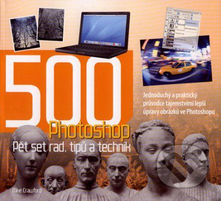 Mike Crawford: Photoshop - Pět set rad, tipů a technik cena od 257 Kč
