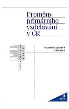 Vladimíra Spilková: Proměny primárního vzdělávání v ČR cena od 279 Kč