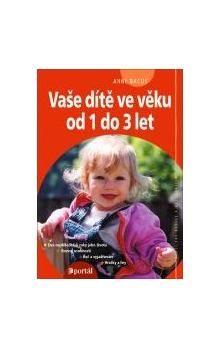 Anne Bacus: Vaše dítě ve věku od 1 do 3 let cena od 220 Kč