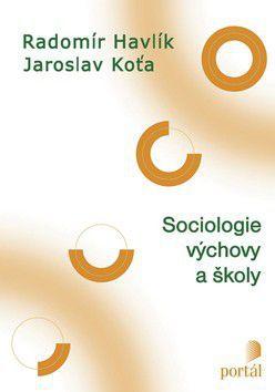 Radomír Havlík; Jaroslav Koťa: Sociologie výchovy a školy cena od 309 Kč