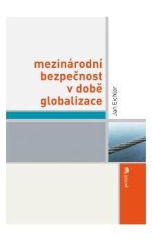 Jan Eichler: Mezinárodní bezpečnost v době globalizace cena od 353 Kč