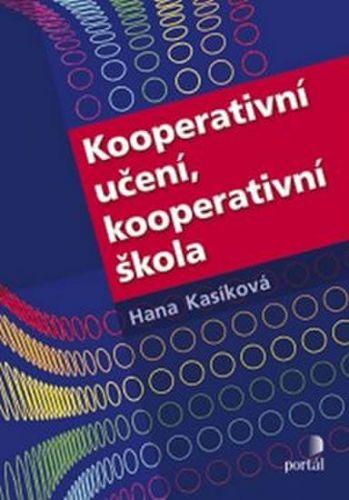 Hana Kasíková: Kooperativní učení, kooperativní škola cena od 229 Kč