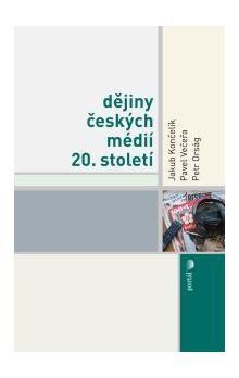 Pavel Večeřa: Dějiny českých médií 20.století cena od 350 Kč