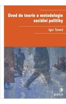 Igor Tomeš: Úvod do teorie a metodologie sociální politiky cena od 441 Kč